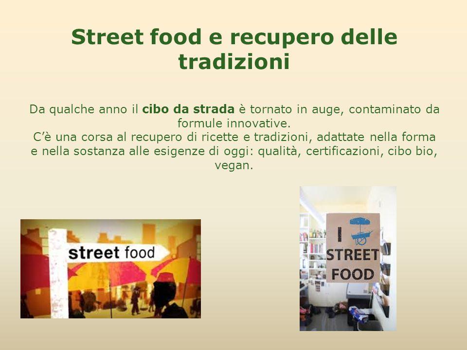 Street food e recupero delle tradizioni Da qualche anno il cibo da strada è tornato in auge, contaminato da formule innovative. C'è una corsa al recup