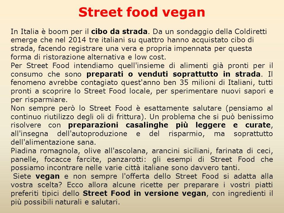 Street food vegan In Italia è boom per il cibo da strada. Da un sondaggio della Coldiretti emerge che nel 2014 tre italiani su quattro hanno acquistat