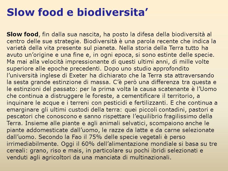 Slow food e biodiversita' Slow food, fin dalla sua nascita, ha posto la difesa della biodiversità al centro delle sue strategie. Biodiversità è una pa