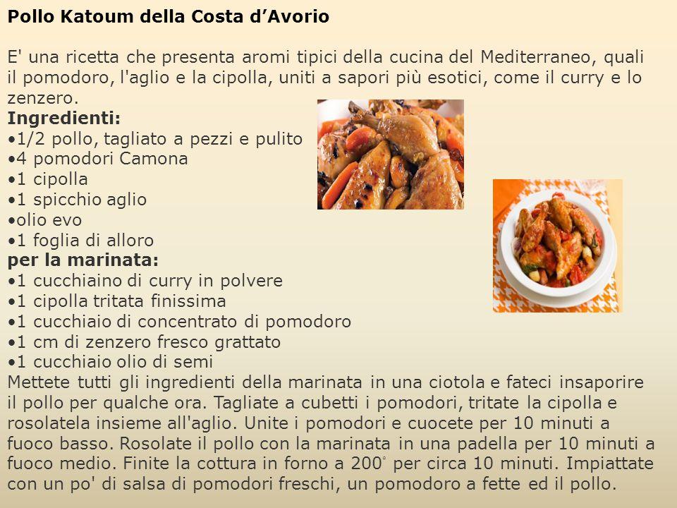 Pollo Katoum della Costa d'Avorio E' una ricetta che presenta aromi tipici della cucina del Mediterraneo, quali il pomodoro, l'aglio e la cipolla, uni