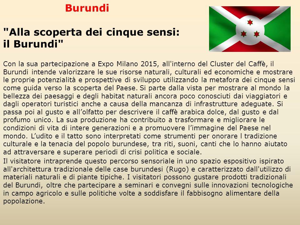 Con la sua partecipazione a Expo Milano 2015, all'interno del Cluster del Caffè, il Burundi intende valorizzare le sue risorse naturali, culturali ed
