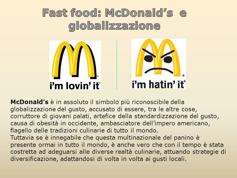 McDonald's è in assoluto il simbolo più riconoscibile della globalizzazione del gusto, accusato di essere, tra le altre cose, corruttore di giovani pa