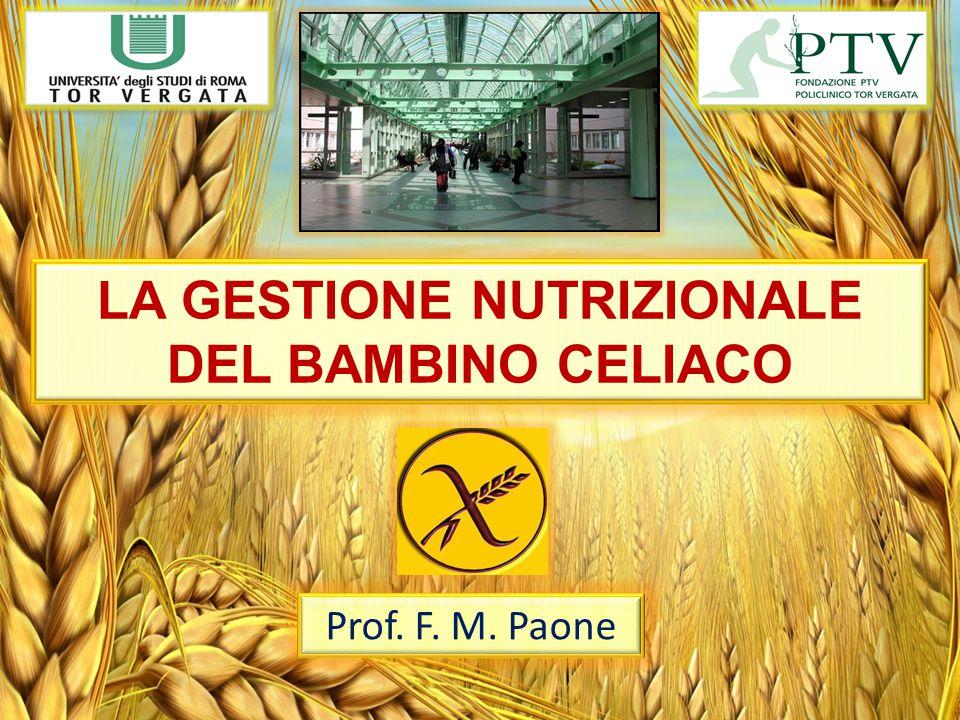 LA GESTIONE NUTRIZIONALE DEL BAMBINO CELIACO Prof. F. M. Paone