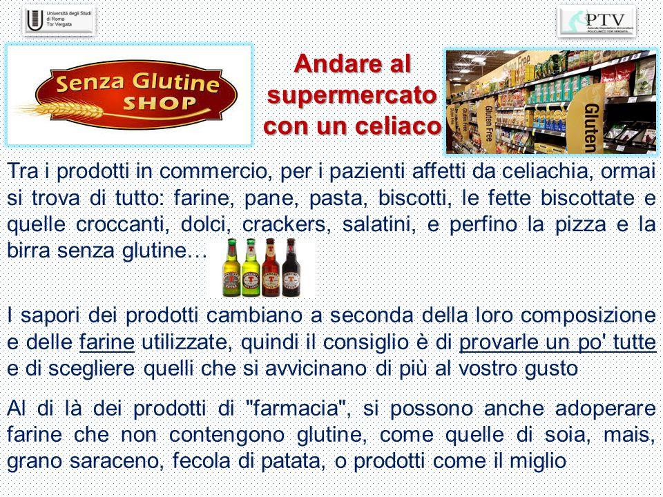 Andare al supermercato con un celiaco Tra i prodotti in commercio, per i pazienti affetti da celiachia, ormai si trova di tutto: farine, pane, pasta,