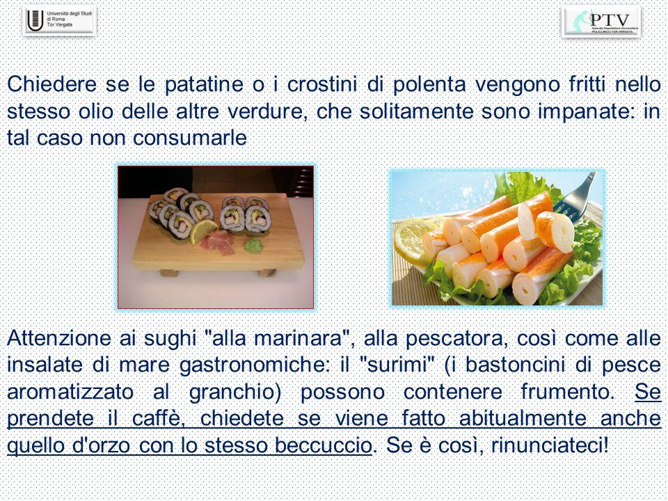 Chiedere se le patatine o i crostini di polenta vengono fritti nello stesso olio delle altre verdure, che solitamente sono impanate: in tal caso non c