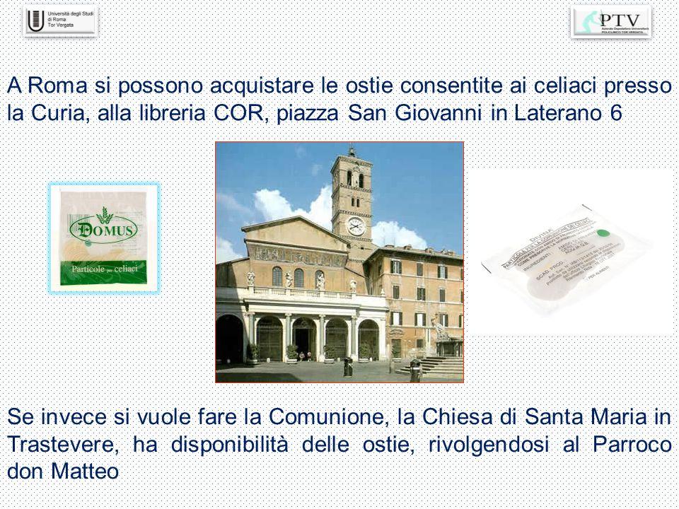 A Roma si possono acquistare le ostie consentite ai celiaci presso la Curia, alla libreria COR, piazza San Giovanni in Laterano 6 Se invece si vuole f