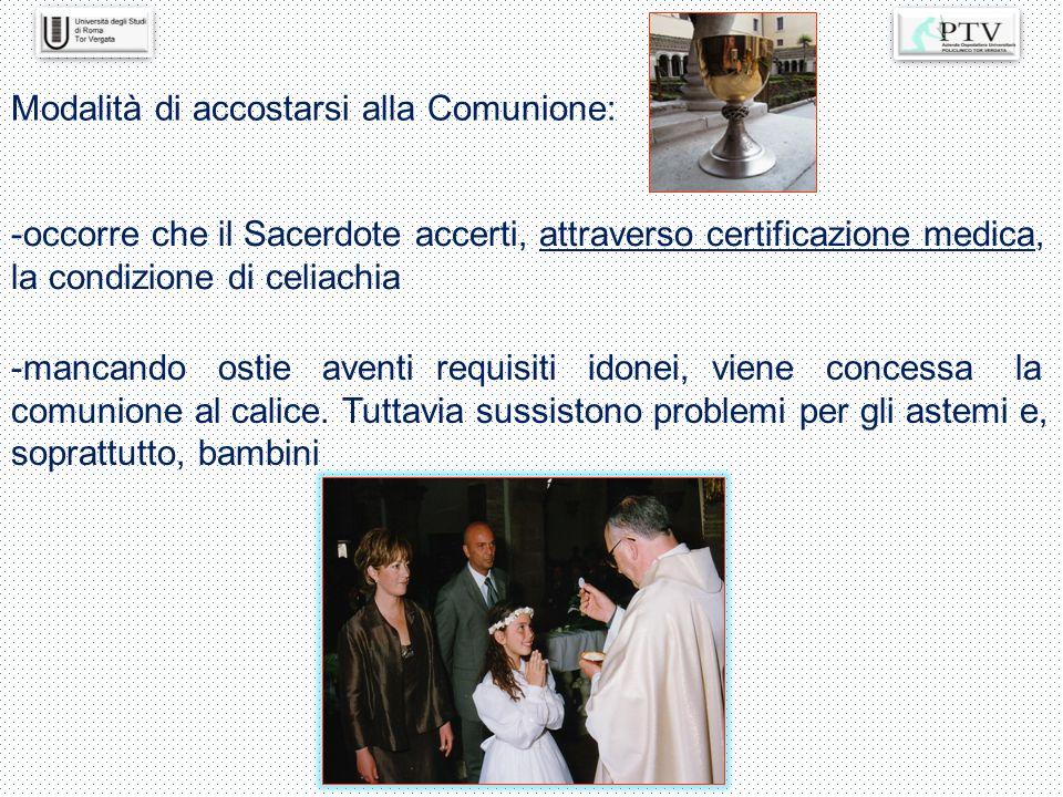Modalità di accostarsi alla Comunione: -occorre che il Sacerdote accerti, attraverso certificazione medica, la condizione di celiachia -mancando ostie