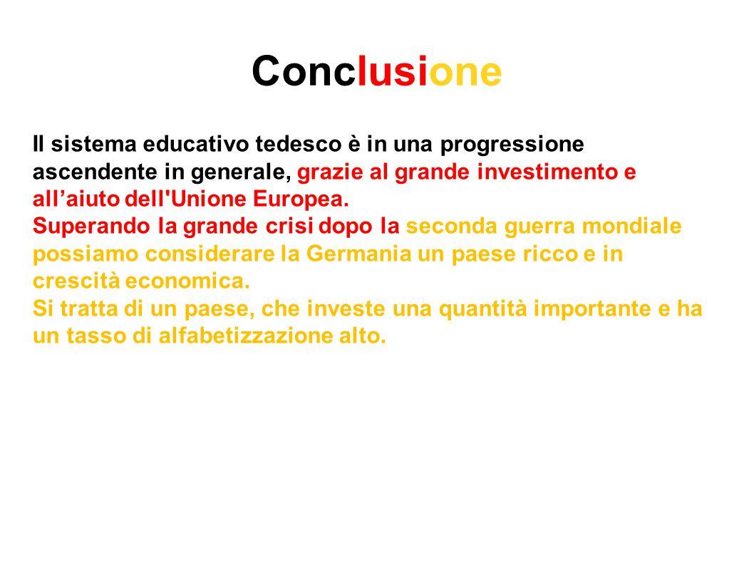 Conclusione Il sistema educativo tedesco è in una progressione ascendente in generale, grazie al grande investimento e all'aiuto dell'Unione Europea.