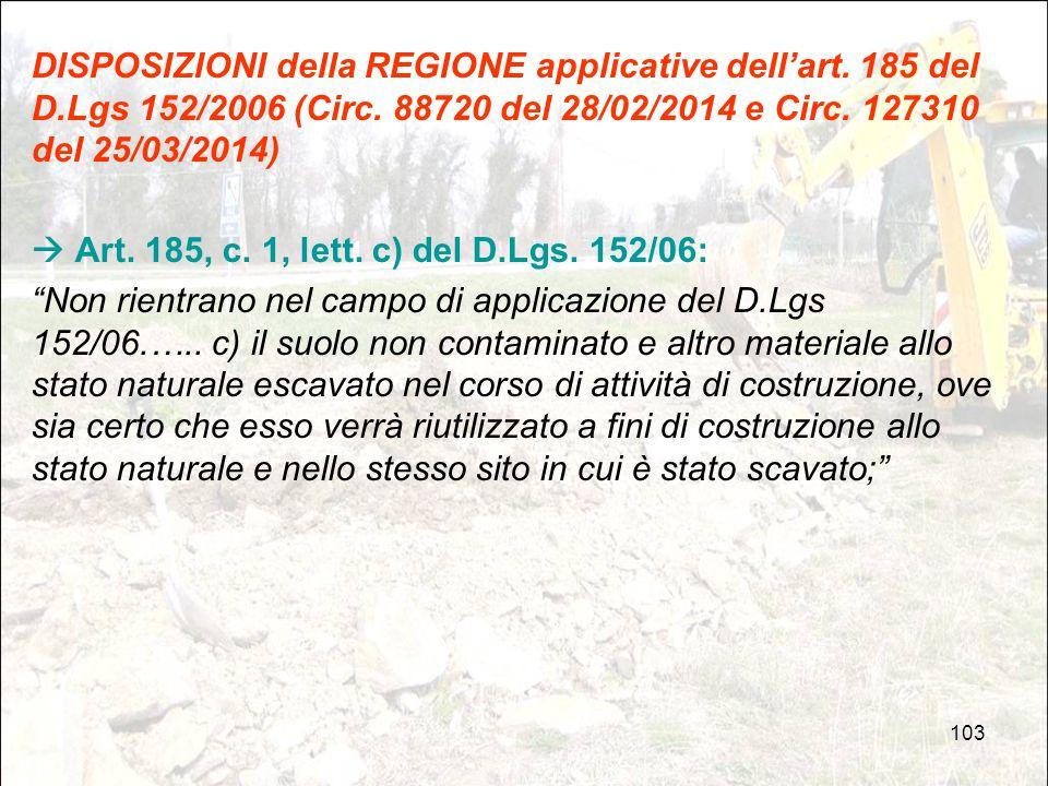 103 DISPOSIZIONI della REGIONE applicative dell'art. 185 del D.Lgs 152/2006 (Circ. 88720 del 28/02/2014 e Circ. 127310 del 25/03/2014)  Art. 185, c.