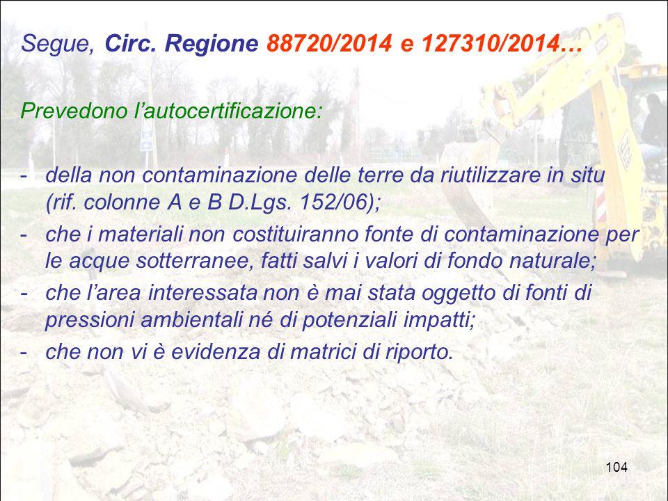 104 Segue, Circ. Regione 88720/2014 e 127310/2014… Prevedono l'autocertificazione: -della non contaminazione delle terre da riutilizzare in situ (rif.