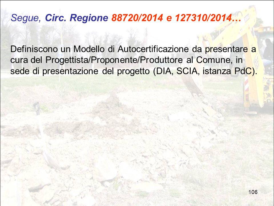 106 Segue, Circ. Regione 88720/2014 e 127310/2014… Definiscono un Modello di Autocertificazione da presentare a cura del Progettista/Proponente/Produt