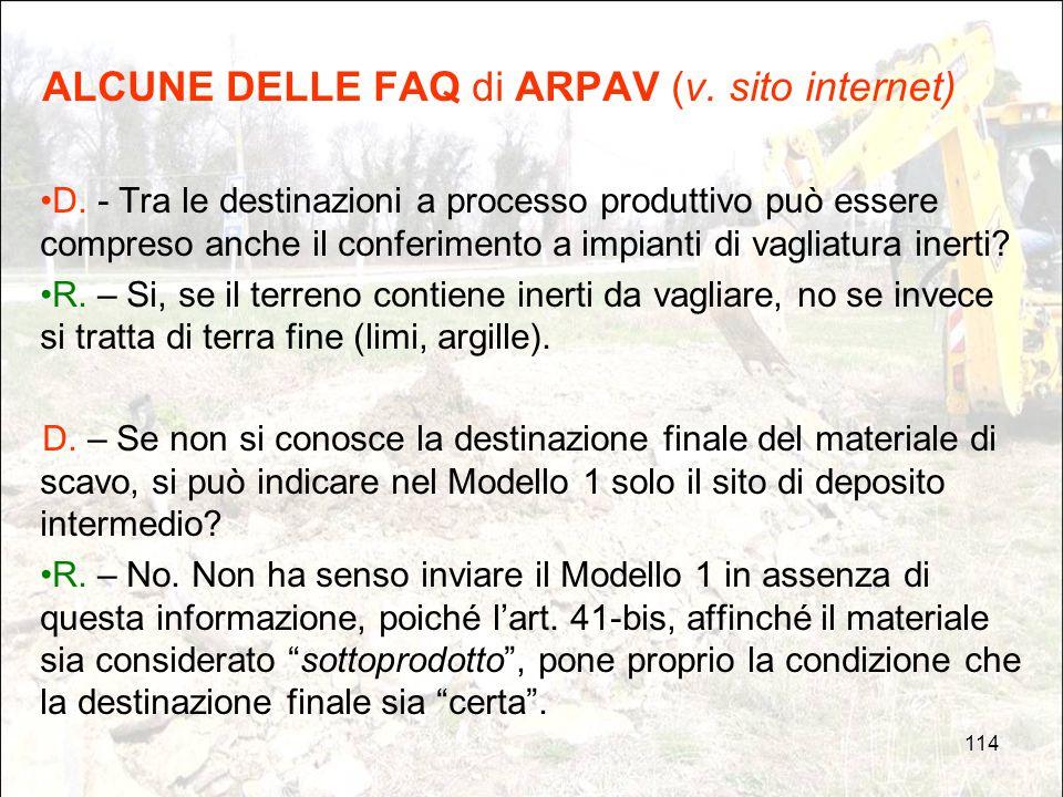 114 ALCUNE DELLE FAQ di ARPAV (v. sito internet) D. - Tra le destinazioni a processo produttivo può essere compreso anche il conferimento a impianti d