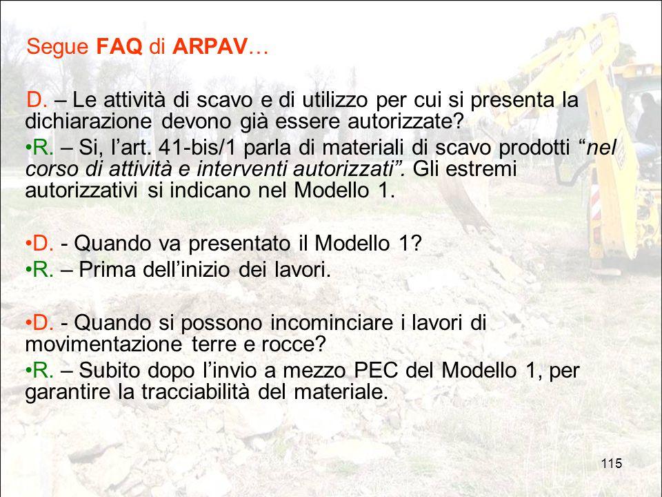 115 Segue FAQ di ARPAV… D. – Le attività di scavo e di utilizzo per cui si presenta la dichiarazione devono già essere autorizzate? R. – Si, l'art. 41