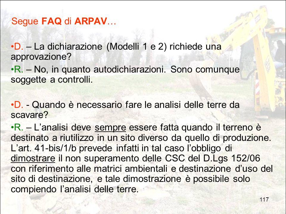 117 Segue FAQ di ARPAV… D. – La dichiarazione (Modelli 1 e 2) richiede una approvazione? R. – No, in quanto autodichiarazioni. Sono comunque soggette