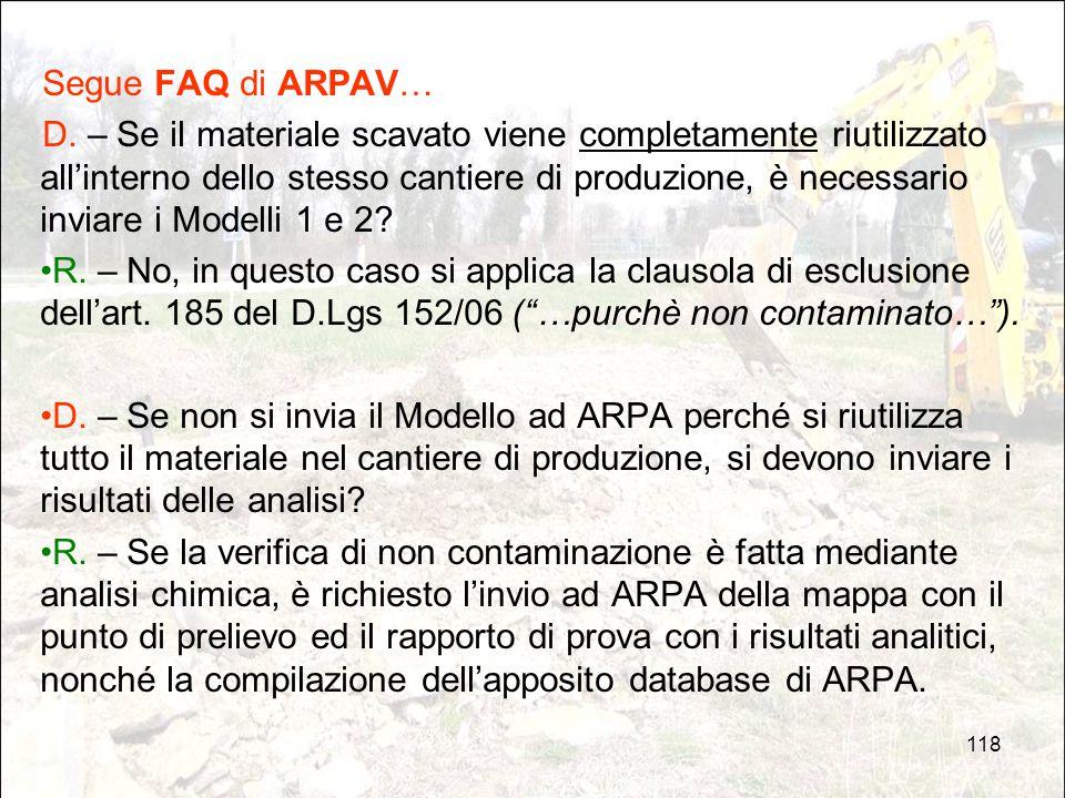 118 Segue FAQ di ARPAV… D. – Se il materiale scavato viene completamente riutilizzato all'interno dello stesso cantiere di produzione, è necessario in