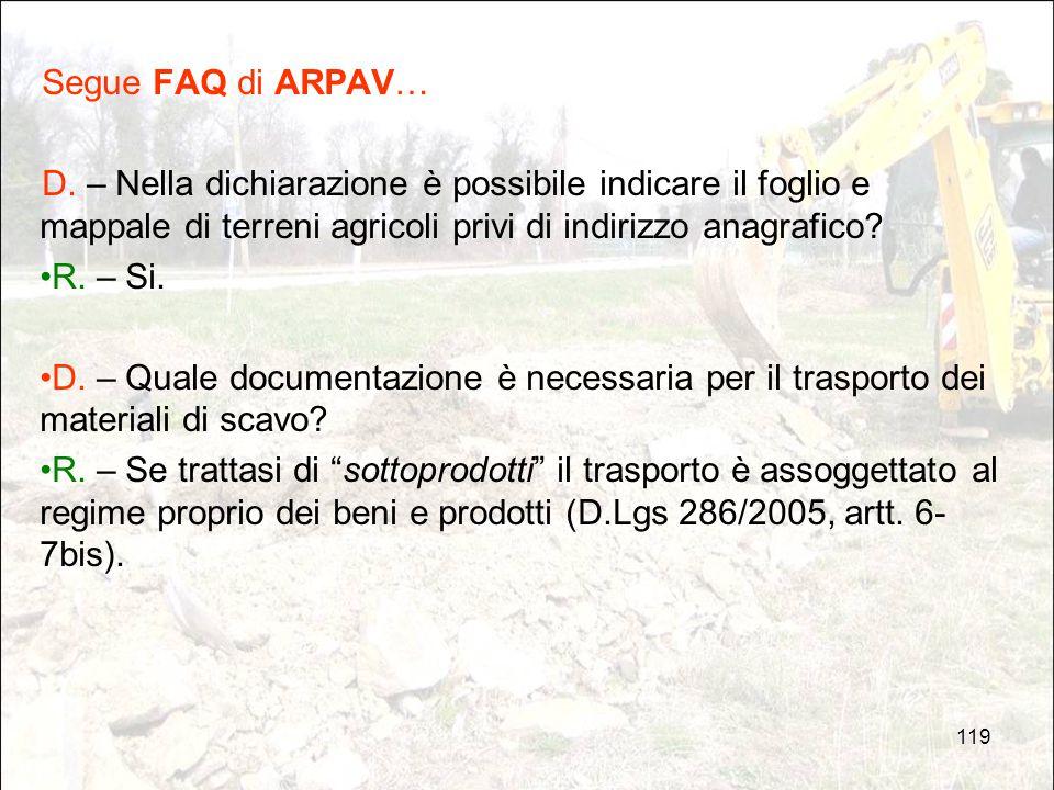 119 Segue FAQ di ARPAV… D. – Nella dichiarazione è possibile indicare il foglio e mappale di terreni agricoli privi di indirizzo anagrafico? R. – Si.
