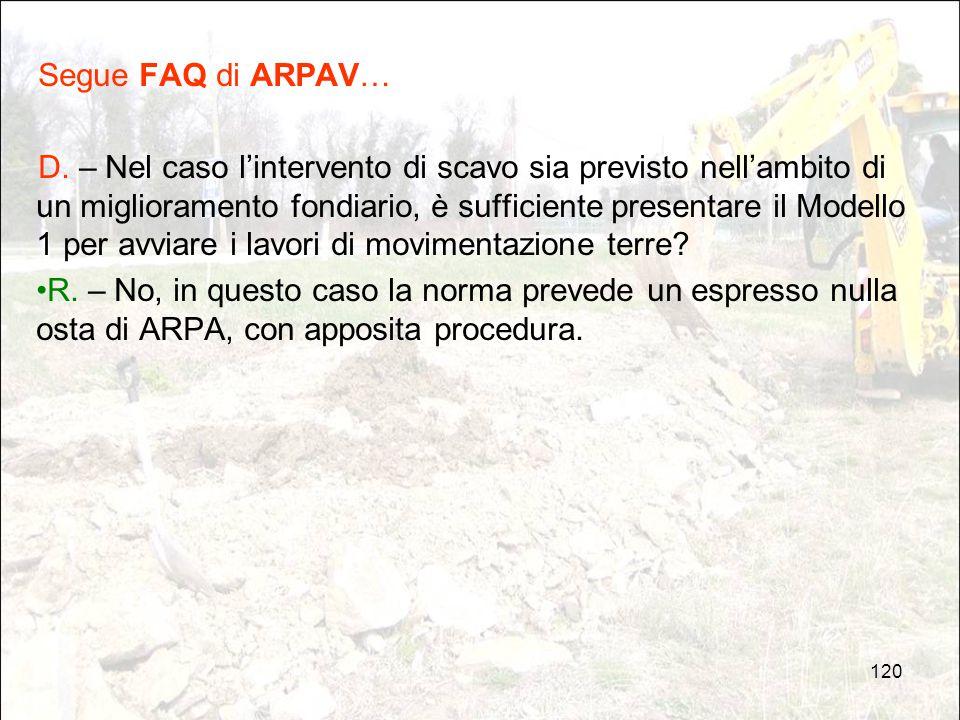 120 Segue FAQ di ARPAV… D. – Nel caso l'intervento di scavo sia previsto nell'ambito di un miglioramento fondiario, è sufficiente presentare il Modell