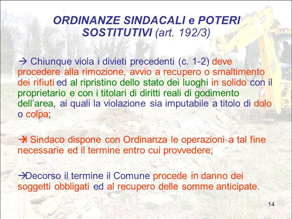 14 ORDINANZE SINDACALI e POTERI SOSTITUTIVI (art. 192/3)  Chiunque viola i divieti precedenti (c. 1-2) deve procedere alla rimozione, avvio a recuper