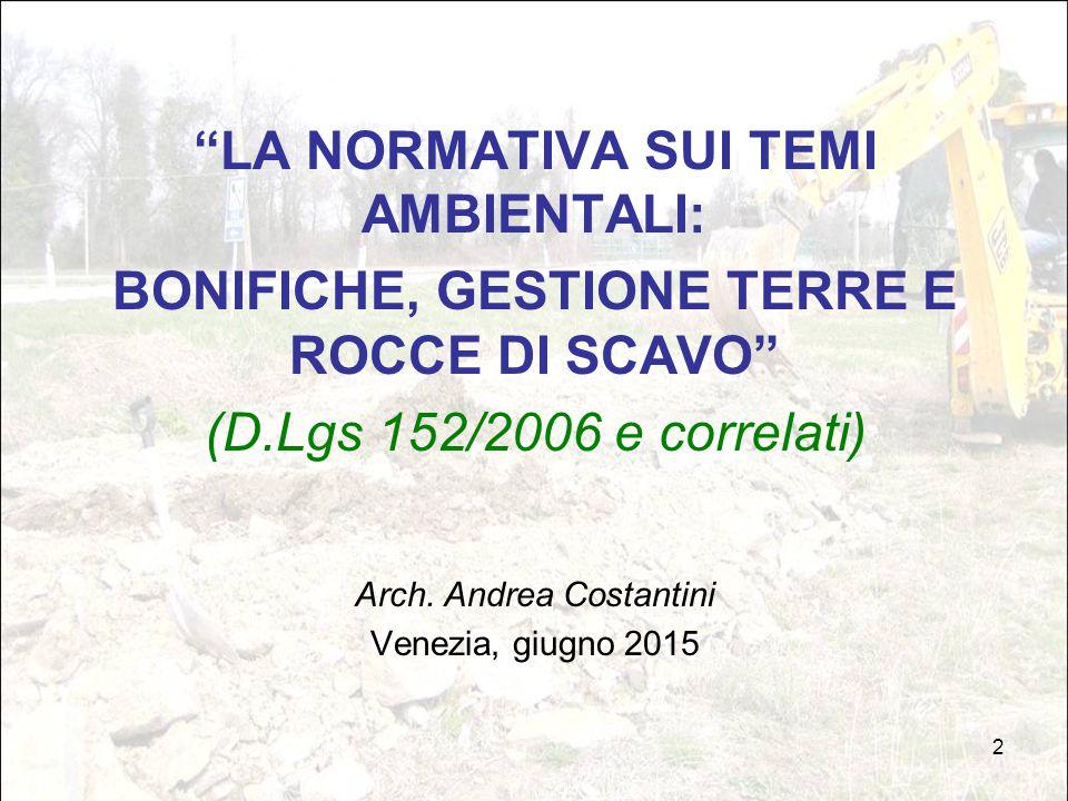 """2 """"LA NORMATIVA SUI TEMI AMBIENTALI: BONIFICHE, GESTIONE TERRE E ROCCE DI SCAVO"""" (D.Lgs 152/2006 e correlati) Arch. Andrea Costantini Venezia, giugno"""