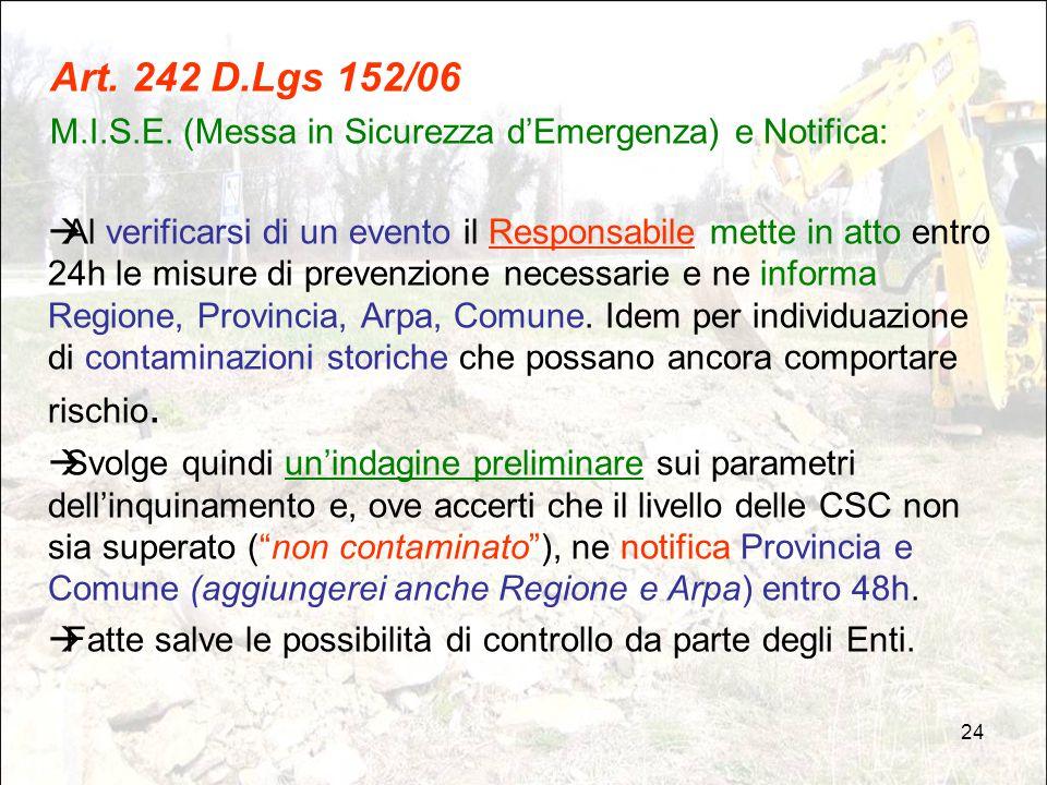 24 Art. 242 D.Lgs 152/06 M.I.S.E. (Messa in Sicurezza d'Emergenza) e Notifica:  Al verificarsi di un evento il Responsabile mette in atto entro 24h l