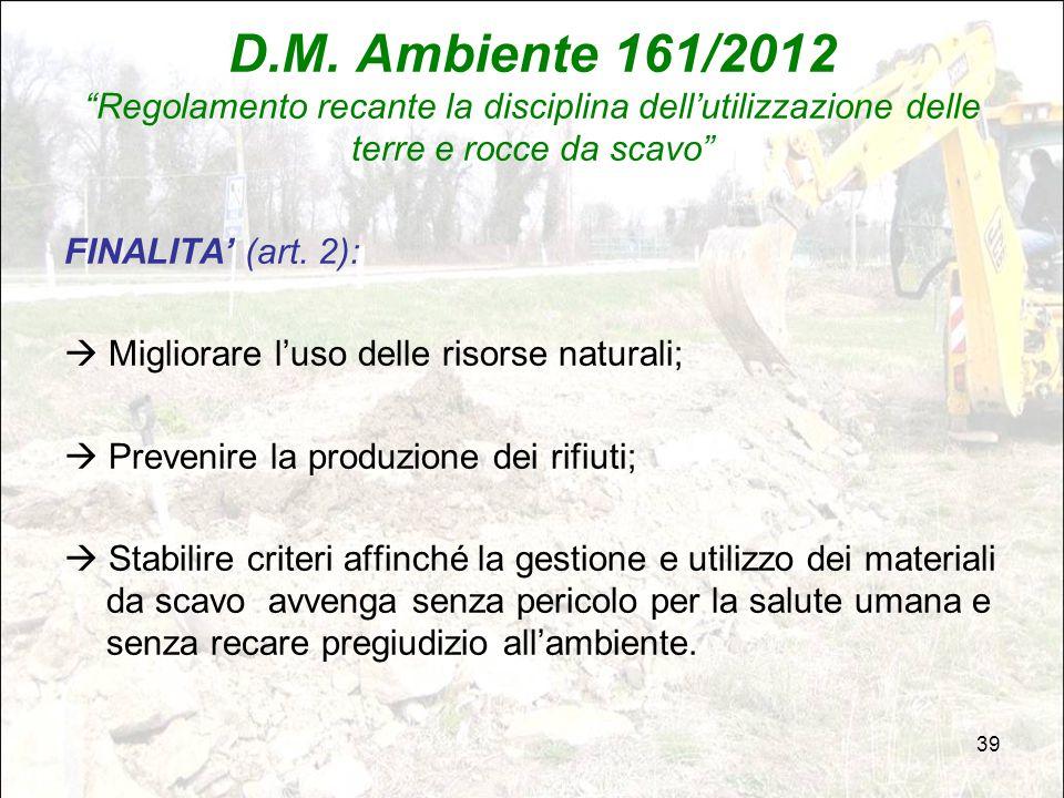 """39 D.M. Ambiente 161/2012 """"Regolamento recante la disciplina dell'utilizzazione delle terre e rocce da scavo"""" FINALITA' (art. 2):  Migliorare l'uso d"""