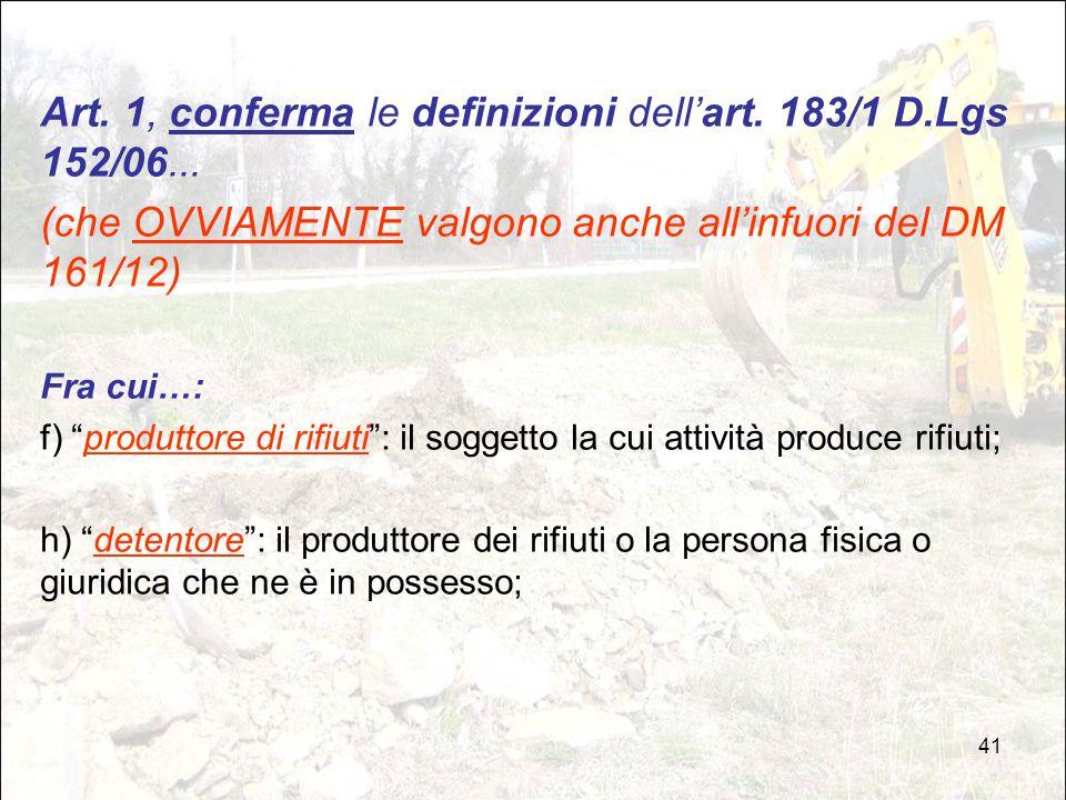 """41 Art. 1, conferma le definizioni dell'art. 183/1 D.Lgs 152/06... (che OVVIAMENTE valgono anche all'infuori del DM 161/12) Fra cui…: f) """"produttore d"""