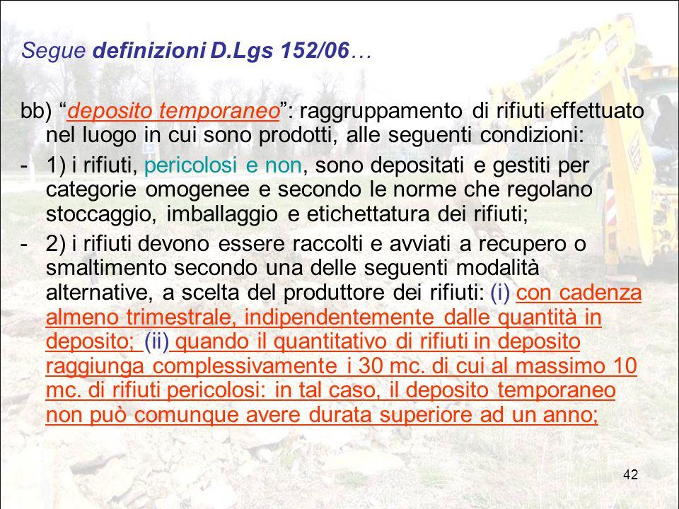 """42 Segue definizioni D.Lgs 152/06… bb) """"deposito temporaneo"""": raggruppamento di rifiuti effettuato nel luogo in cui sono prodotti, alle seguenti condi"""