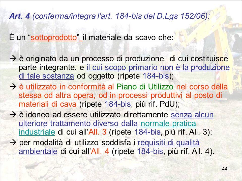 """44 Art. 4 (conferma/integra l'art. 184-bis del D.Lgs 152/06): È un """"sottoprodotto"""" il materiale da scavo che:  è originato da un processo di produzio"""
