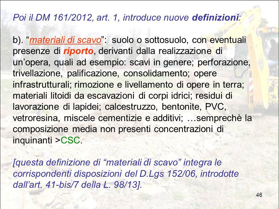 """46 Poi il DM 161/2012, art. 1, introduce nuove definizioni: b). """"materiali di scavo"""": suolo o sottosuolo, con eventuali presenze di riporto, derivanti"""