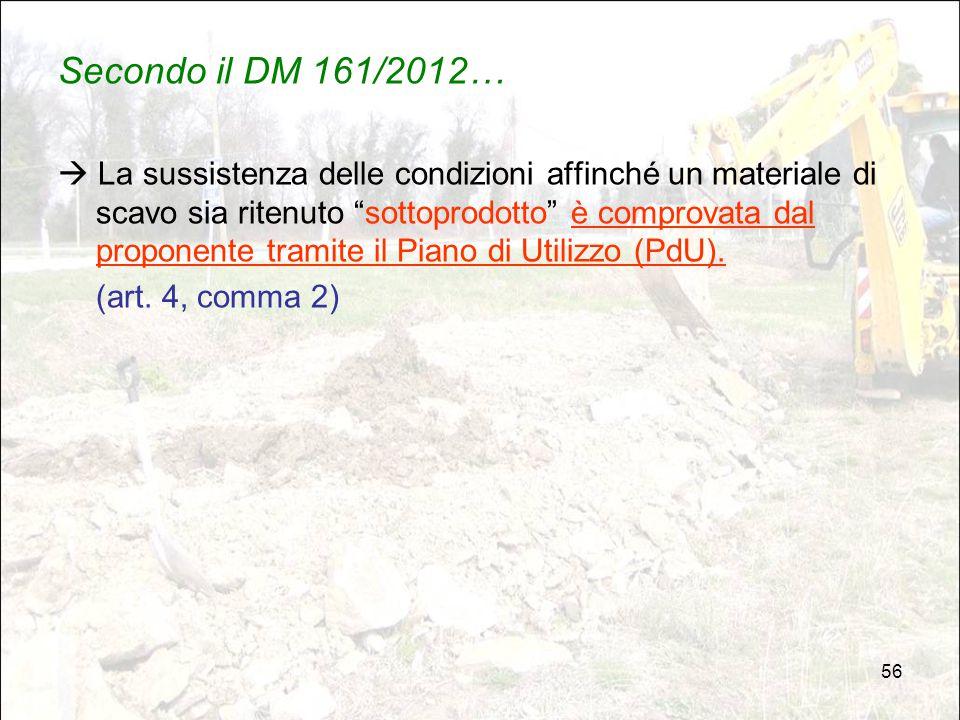 """56 Secondo il DM 161/2012…  La sussistenza delle condizioni affinché un materiale di scavo sia ritenuto """"sottoprodotto"""" è comprovata dal proponente t"""