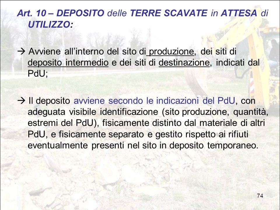74 Art. 10 – DEPOSITO delle TERRE SCAVATE in ATTESA di UTILIZZO:  Avviene all'interno del sito di produzione, dei siti di deposito intermedio e dei s