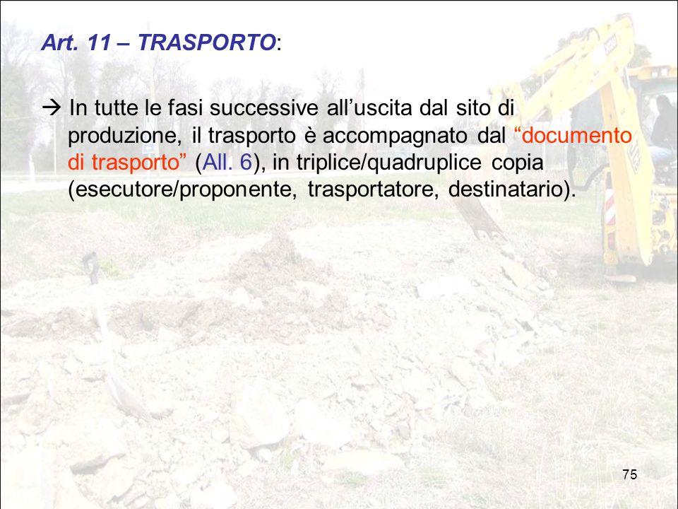 """75 Art. 11 – TRASPORTO:  In tutte le fasi successive all'uscita dal sito di produzione, il trasporto è accompagnato dal """"documento di trasporto"""" (All"""