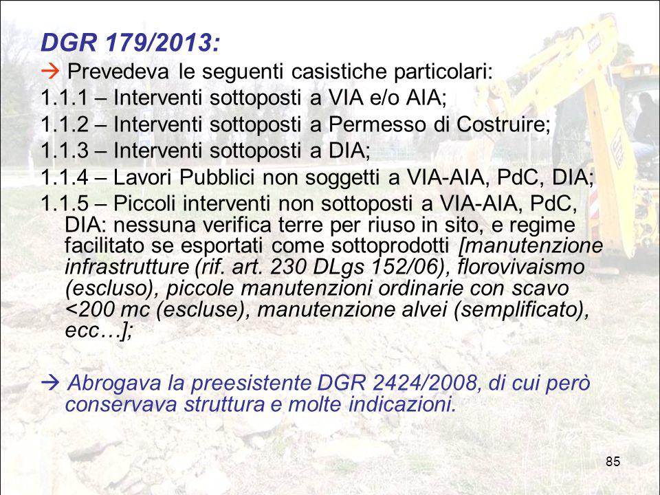 85 DGR 179/2013:  Prevedeva le seguenti casistiche particolari: 1.1.1 – Interventi sottoposti a VIA e/o AIA; 1.1.2 – Interventi sottoposti a Permesso