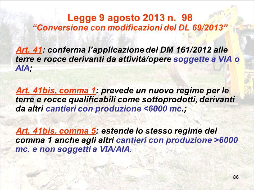 """86 Legge 9 agosto 2013 n. 98 """"Conversione con modificazioni del DL 69/2013"""" Art. 41: conferma l'applicazione del DM 161/2012 alle terre e rocce deriva"""