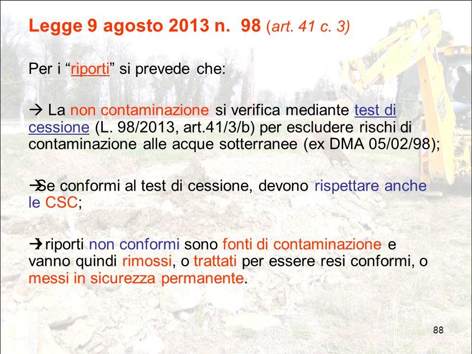 """88 Legge 9 agosto 2013 n. 98 (art. 41 c. 3) Per i """"riporti"""" si prevede che:  La non contaminazione si verifica mediante test di cessione (L. 98/2013,"""