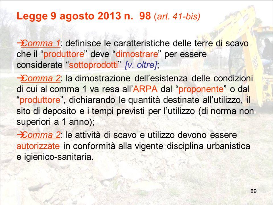 """89 Legge 9 agosto 2013 n. 98 (art. 41-bis)  Comma 1: definisce le caratteristiche delle terre di scavo che il """"produttore"""" deve """"dimostrare"""" per esse"""