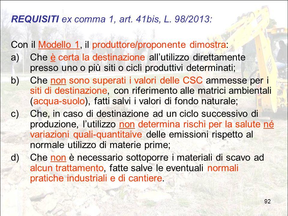92 REQUISITI ex comma 1, art. 41bis, L. 98/2013: Con il Modello 1, il produttore/proponente dimostra: a)Che è certa la destinazione all'utilizzo diret