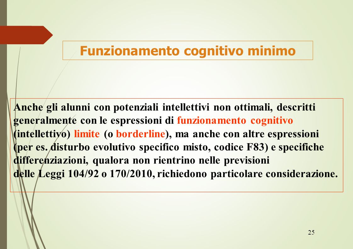 25 Funzionamento cognitivo minimo Anche gli alunni con potenziali intellettivi non ottimali, descritti generalmente con le espressioni di funzionament