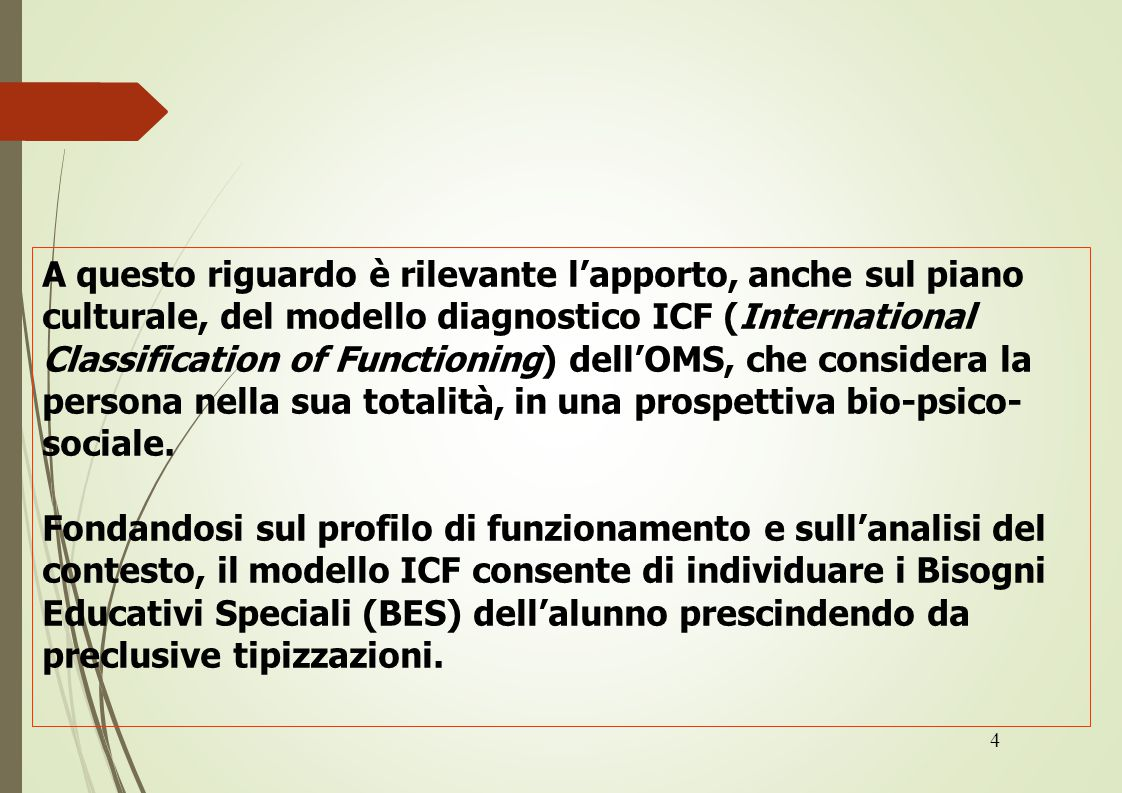 4 A questo riguardo è rilevante l'apporto, anche sul piano culturale, del modello diagnostico ICF (International Classification of Functioning) dell'OMS, che considera la persona nella sua totalità, in una prospettiva bio-psico- sociale.