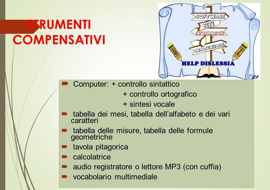 STRUMENTI COMPENSATIVI  Computer: + controllo sintattico + controllo ortografico + sintesi vocale  tabella dei mesi, tabella dell'alfabeto e dei var