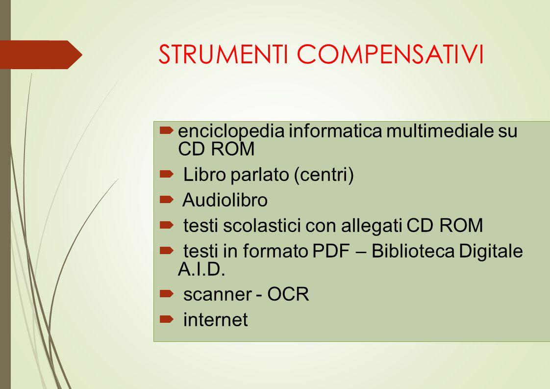 STRUMENTI COMPENSATIVI  enciclopedia informatica multimediale su CD ROM  Libro parlato (centri)  Audiolibro  testi scolastici con allegati CD ROM