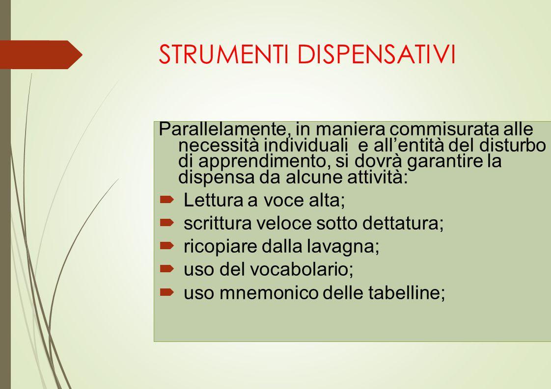 STRUMENTI DISPENSATIVI Parallelamente, in maniera commisurata alle necessità individuali e all'entità del disturbo di apprendimento, si dovrà garantir