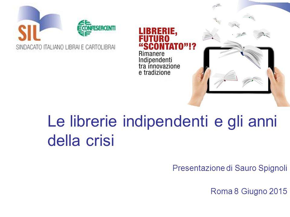 Le librerie indipendenti e gli anni della crisi Presentazione di Sauro Spignoli Roma 8 Giugno 2015