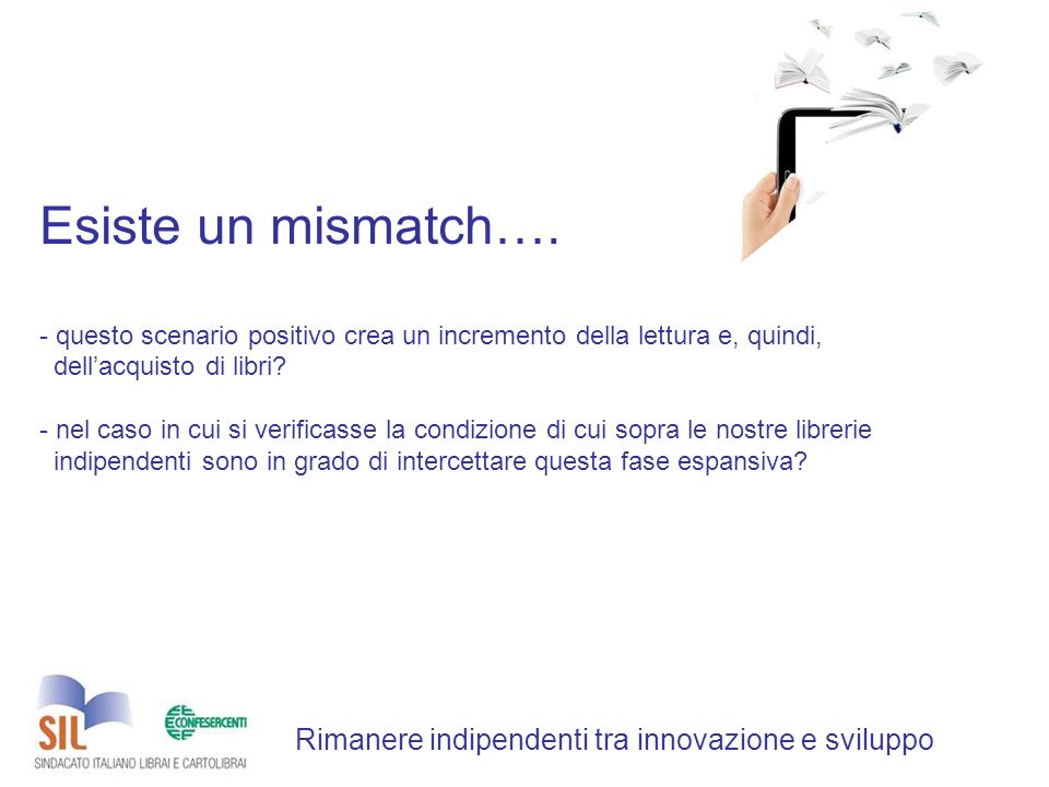 Rimanere indipendenti tra innovazione e sviluppo Esiste un mismatch….