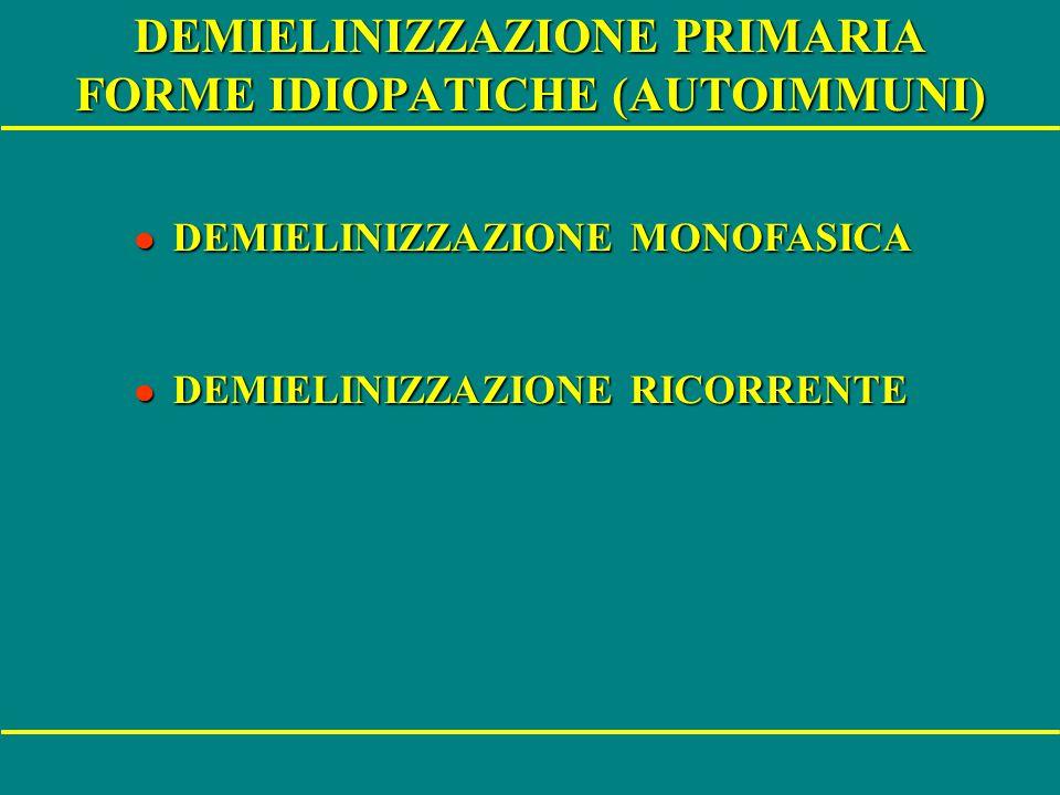 DEMIELINIZZAZIONE PRIMARIA FORME IDIOPATICHE (AUTOIMMUNI) l DEMIELINIZZAZIONE MONOFASICA l DEMIELINIZZAZIONE MONOFASICA l DEMIELINIZZAZIONE RICORRENTE