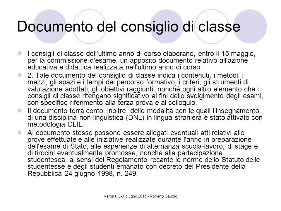 Verona, 8-9 giugno 2015 - Roberto Gaudio Documento del consiglio di classe I consigli di classe dell ultimo anno di corso elaborano, entro il 15 maggio, per la commissione d esame, un apposito documento relativo all azione educativa e didattica realizzata nell ultimo anno di corso.