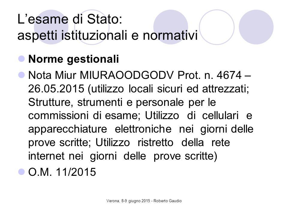 Verona, 8-9 giugno 2015 - Roberto Gaudio L'esame di Stato: aspetti istituzionali e normativi Norme gestionali Nota Miur MIURAOODGODV Prot.