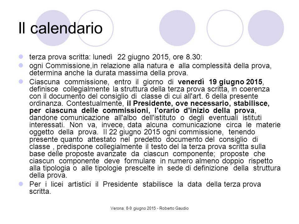 Verona, 8-9 giugno 2015 - Roberto Gaudio Il calendario terza prova scritta: lunedì 22 giugno 2015, ore 8.30: ogni Commissione,in relazione alla natura e alla complessità della prova, determina anche la durata massima della prova.