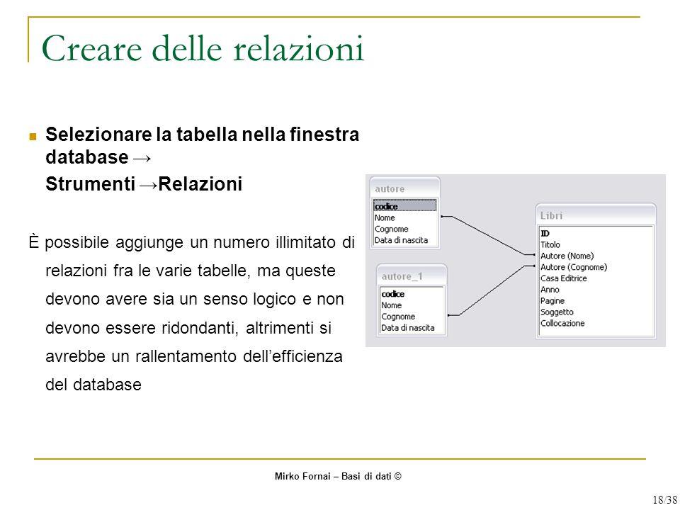 Creare delle relazioni Selezionare la tabella nella finestra database → Strumenti →Relazioni È possibile aggiunge un numero illimitato di relazioni fr