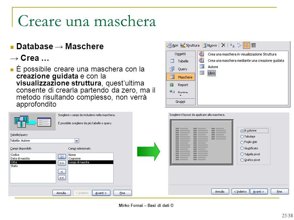 Creare una maschera Database → Maschere → Crea … È possibile creare una maschera con la creazione guidata e con la visualizzazione struttura, quest'ul